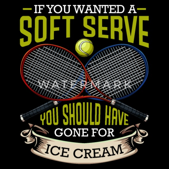 If You Wanted A Soft Serve | Tennis Funny Quotes Organic ...