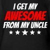 I Get My Awesome From My Uncle - Short Sleeve Baby Bodysuit