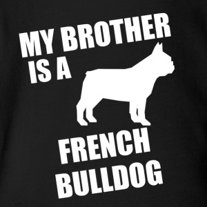 My Brother Is A French Bulldog - Short Sleeve Baby Bodysuit