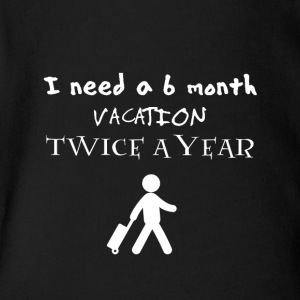 I need a 6 six month vacation twice a year - Short Sleeve Baby Bodysuit
