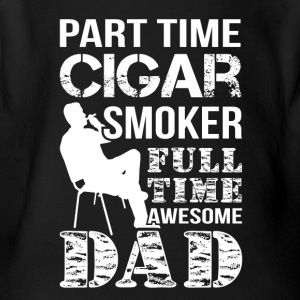 Part Time Cigar Smoker Fulltime Dad Shirt - Short Sleeve Baby Bodysuit