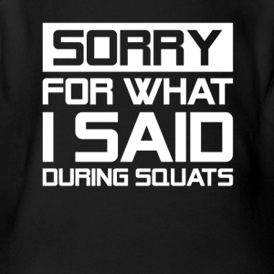 Sorry For What I Said During Squats Gym - Short Sleeve Baby Bodysuit
