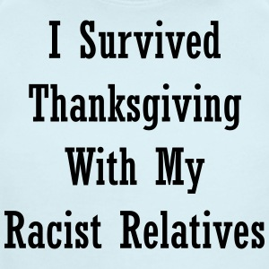 I Survived Thanksgiving With My Racist Relatives - Short Sleeve Baby Bodysuit