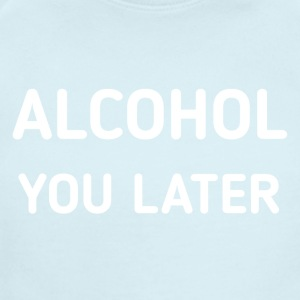 ALCOHOL YOU LATER - Short Sleeve Baby Bodysuit