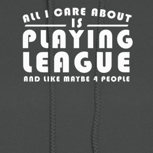 All I Care About Is PLAYING LEAGUE Tshirt - Women's Hoodie
