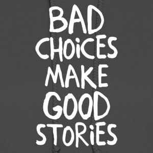 Bad Choices Make Good Stories - Women's Hoodie