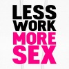 less work more sex - Women's Hoodie