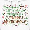 Dear Santa All I want for Christmas is a furry werewolf - Women's Hoodie