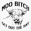 MOO BITCH GET OUT THE HAY - Women's Hoodie