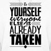 Be yourself everyone else is already taken - Women's Hoodie