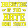 Maize Breathe If You Hate Ohio State Funny - Women's Hoodie