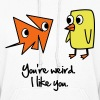 You're weird. I like you. Cartoon Vector Design - Women's Hoodie
