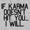 IF KARMA DOESN'T HIT YOU...I WILL - Women's Hoodie