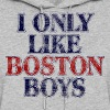 I Only Like Boston Boys Funny Parody Humor Shirt - Women's Hoodie