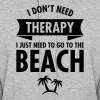 I Dont Need Therapy I Just Need To Go To The Beach - Women's Hoodie