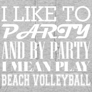 I Like To Party By Party Mean Play Beach Volleybal - Women's Hoodie