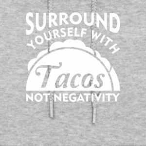 Surround Yourself With Taco Not Negativity - Women's Hoodie