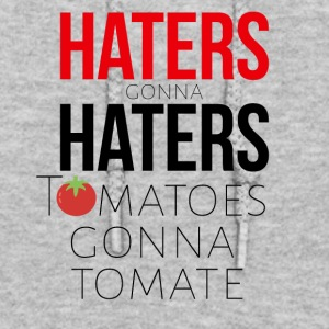 Haters gonna Haters Tomatoes gonna tomate - Women's Hoodie