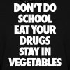 Don't Do School Eat Your Drugs Stay In Vegetables - Women's Hoodie