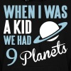 When I was a kid we had 9 planets. - Women's Hoodie