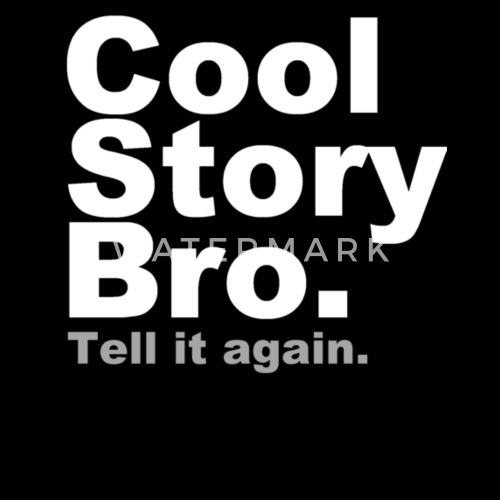 cool story bro tell it again by melbellfilms spreadshirt