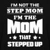 I'm Not The Stepmom I'm the Mom That Stepped Up - Women's Hoodie