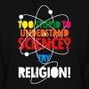 Too Stupid To Understand Science? Try Religion - Women's Hoodie