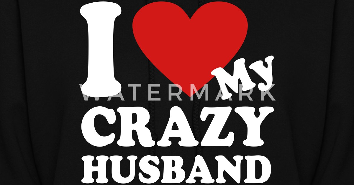 I Love My Crazy Husband by forhuman | Spreadshirt
