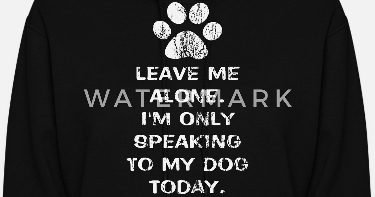 a6a42ee3c4 Only Speaking To My Dog Today Women s Hoodie