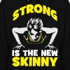 Strong Is The New Skinny - Push-up - Women's Hoodie