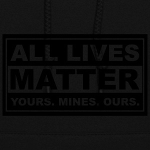 all lives matter yours. mines. ours. - Women's Hoodie