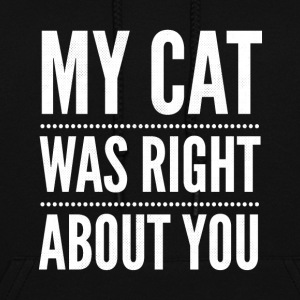 My cat was right about You - Women's Hoodie