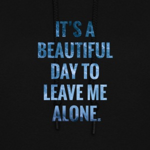 It's a Beautiful Day To Leave Me Alone - Women's Hoodie