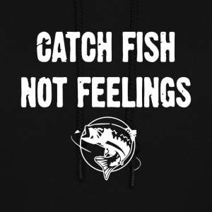 Catch Fish Not Feelings t-shirts - Women's Hoodie