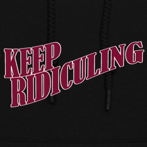 KEEP RIDICULING - Women's Hoodie
