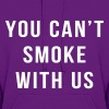 You Can't Smoke With Us - Women's Hoodie