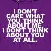 I Don't Care What You Think About Me. I Don't  - Women's Hoodie