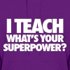I Teach What's Your Superpower? - Women's Hoodie