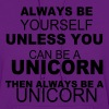Always be yourself unless you can be a unicorn - Women's Hoodie