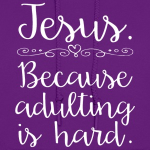 Jesus Because Adulting Is Hard t-shirts - Women's Hoodie