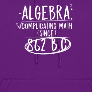 Algebra: Complicating Math Since 862 B.C Teachers - Women's Hoodie