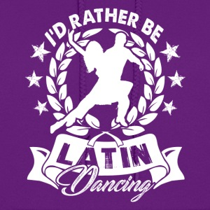 I'D RATHER BE LATIN DANCING SHIRTS - Women's Hoodie