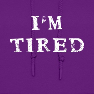I'm I am tired funny fun funny Shirt Quotes - Women's Hoodie