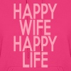 Happy Wife - Happy Life - Women's Hoodie