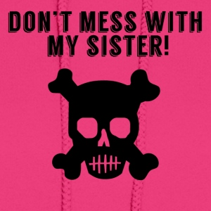 Don't Mess With My Sister - Women's Hoodie
