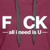 F CK all i need is U - Women's Premium Hoodie