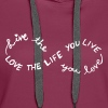 Live the life you love - Women's Premium Hoodie