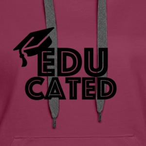 EDUCATED BLACK WORDING - Women's Premium Hoodie