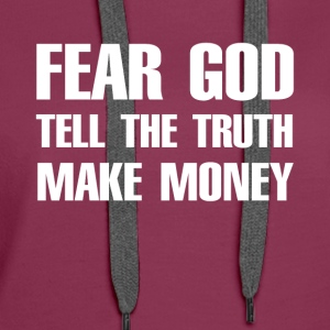 Fear god tell the truth make money - Women's Premium Hoodie