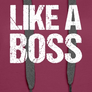 Like a Boss T-Shirt - Women's Premium Hoodie